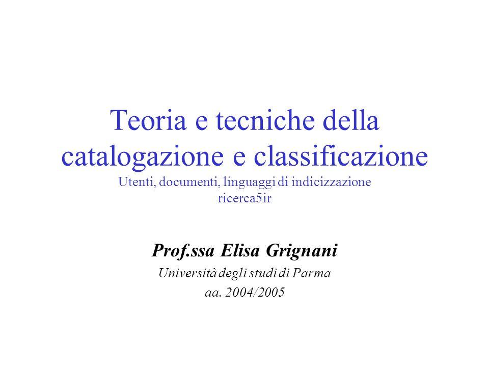 Teoria e tecniche della catalogazione e classificazione Utenti, documenti, linguaggi di indicizzazione ricerca5ir Prof.ssa Elisa Grignani Università d