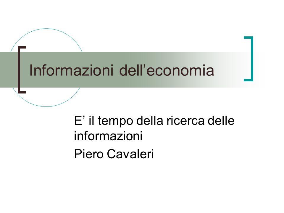 Informazioni delleconomia E il tempo della ricerca delle informazioni Piero Cavaleri