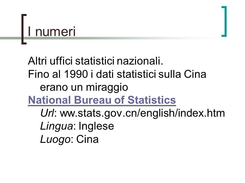 I numeri Altri uffici statistici nazionali. Fino al 1990 i dati statistici sulla Cina erano un miraggio National Bureau of Statistics National Bureau
