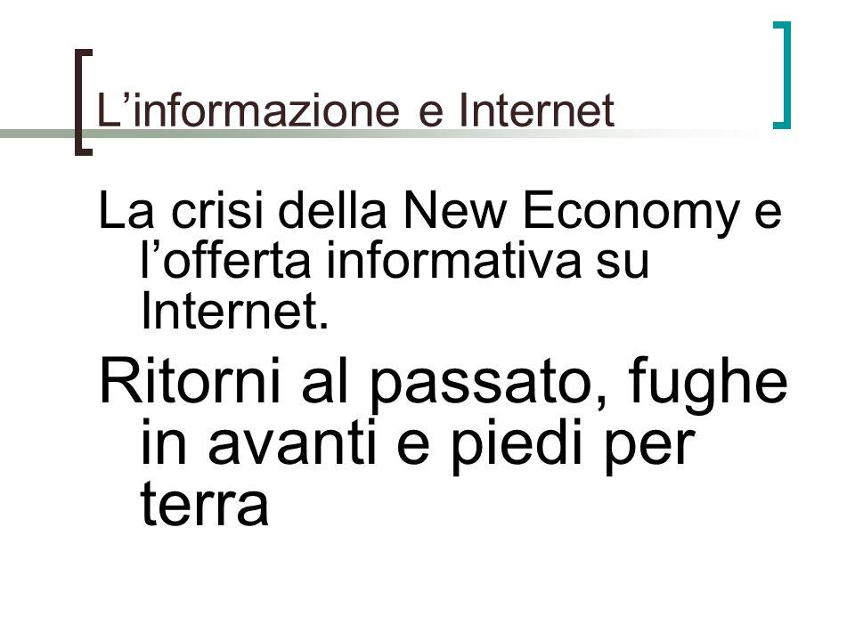 Linformazione e Internet La crisi della New Economy e lofferta informativa su Internet. Ritorni al passato, fughe in avanti e piedi per terra
