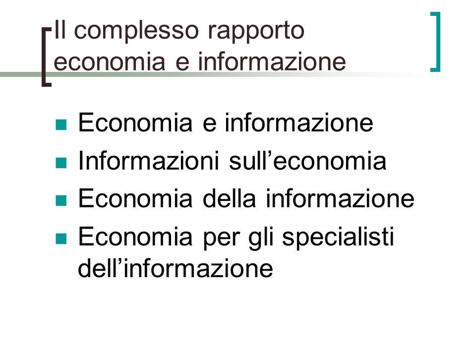 Il complesso rapporto economia e informazione Economia e informazione Informazioni sulleconomia Economia della informazione Economia per gli specialis