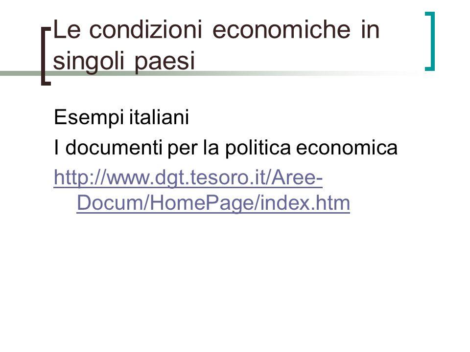 Le condizioni economiche in singoli paesi Esempi italiani I documenti per la politica economica http://www.dgt.tesoro.it/Aree- Docum/HomePage/index.ht