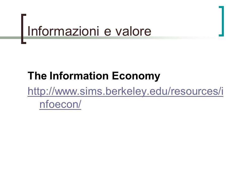 Informazioni e valore The Information Economy http://www.sims.berkeley.edu/resources/i nfoecon/