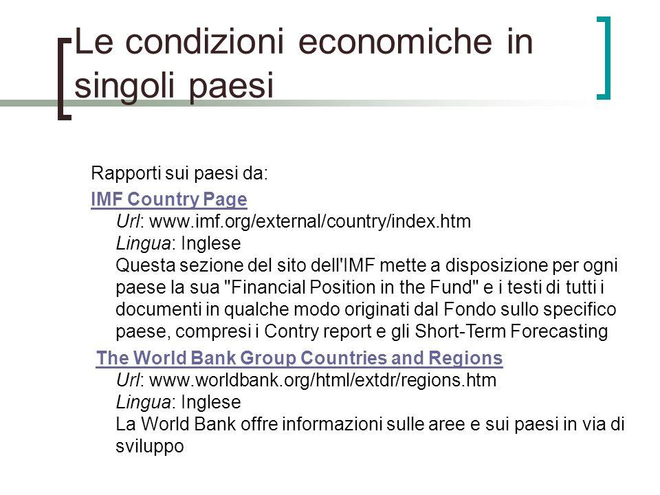 Le condizioni economiche in singoli paesi Rapporti sui paesi da: IMF Country Page IMF Country Page Url: www.imf.org/external/country/index.htm Lingua: