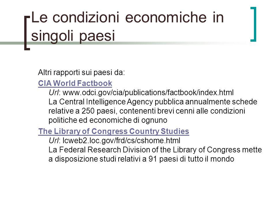 Le condizioni economiche in singoli paesi Altri rapporti sui paesi da: CIA World Factbook CIA World Factbook Url: www.odci.gov/cia/publications/factbo