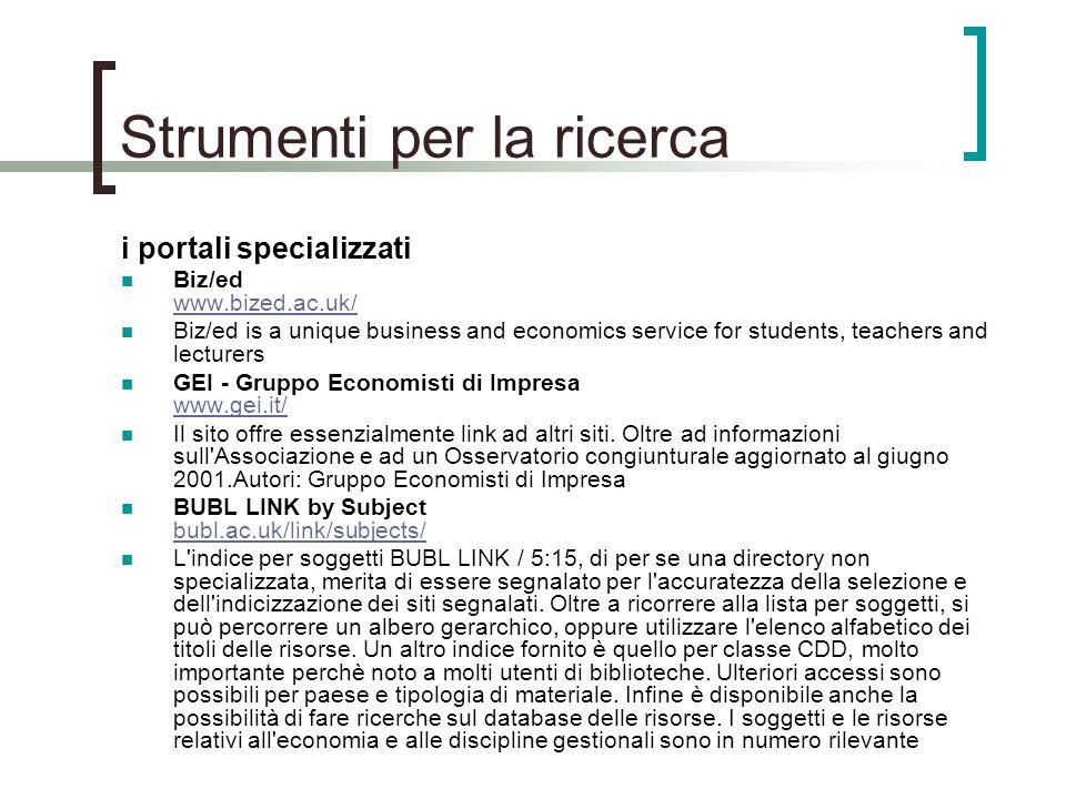 Strumenti per la ricerca i portali specializzati Biz/ed www.bized.ac.uk/ www.bized.ac.uk/ Biz/ed is a unique business and economics service for studen