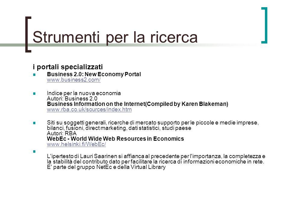 Strumenti per la ricerca i portali specializzati Business 2.0: New Economy Portal www.business2.com/ www.business2.com/ Indice per la nuova economia A