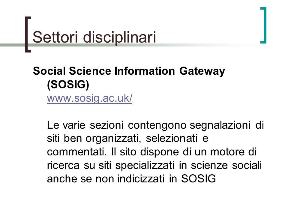 Settori disciplinari Social Science Information Gateway (SOSIG) www.sosig.ac.uk/ www.sosig.ac.uk/ Le varie sezioni contengono segnalazioni di siti ben