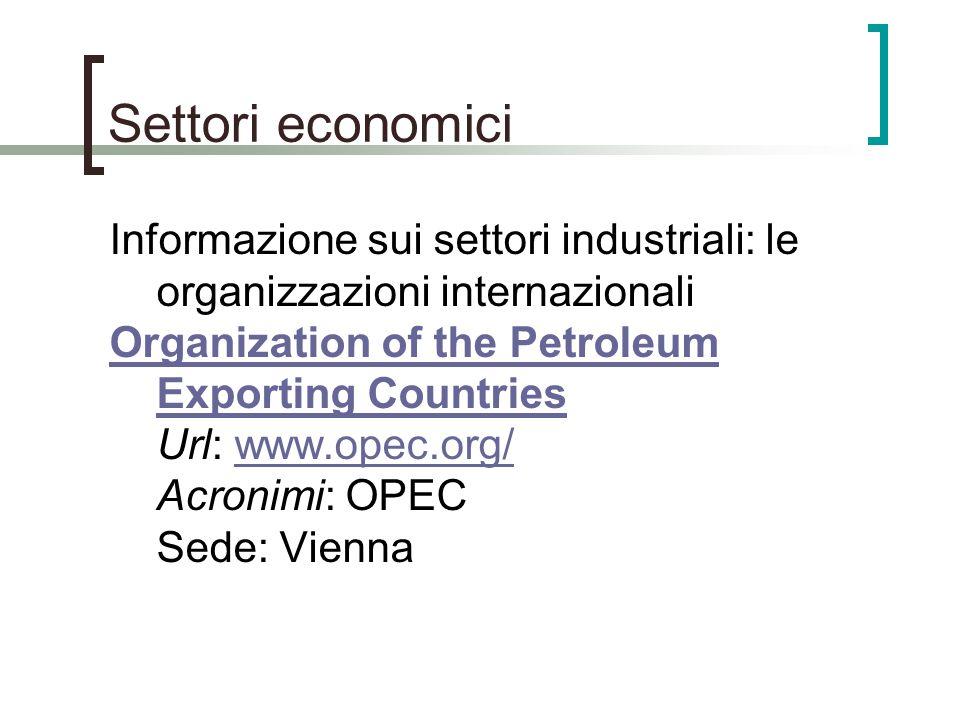 Settori economici Informazione sui settori industriali: le organizzazioni internazionali Organization of the Petroleum Exporting Countries Organizatio