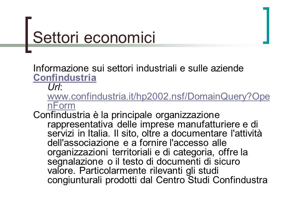 Settori economici Informazione sui settori industriali e sulle aziende Confindustria Confindustria Url: www.confindustria.it/hp2002.nsf/DomainQuery?Op