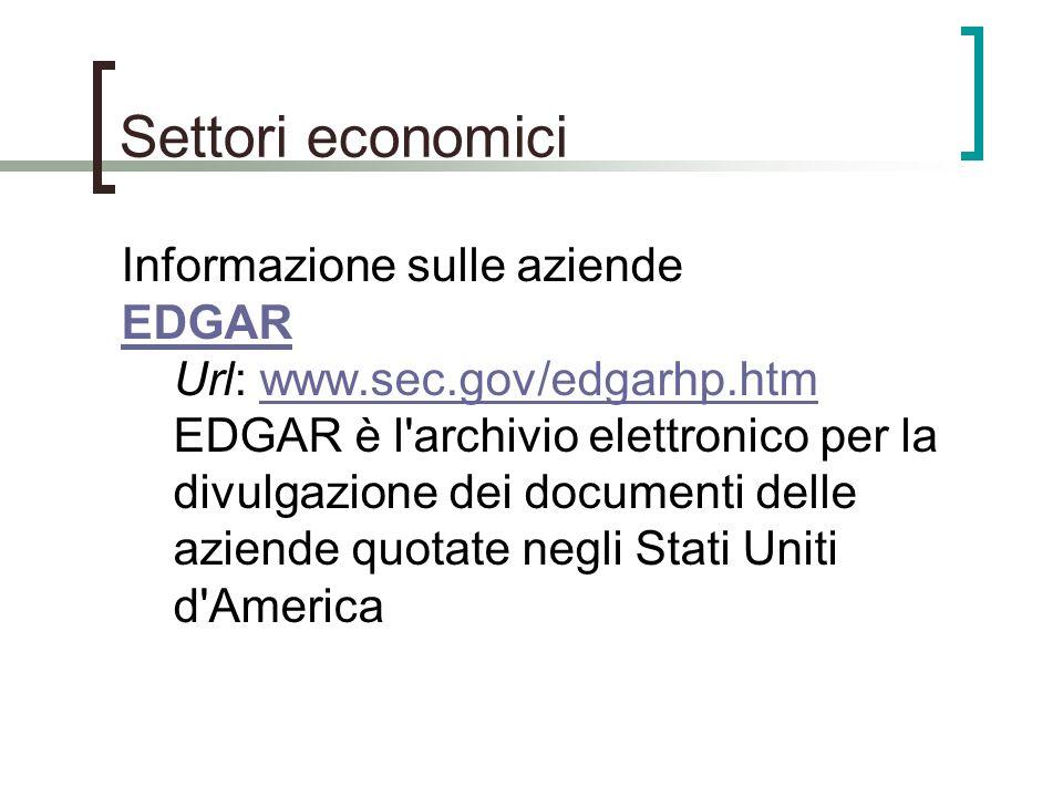 Settori economici Informazione sulle aziende EDGAR EDGAR Url: www.sec.gov/edgarhp.htm EDGAR è l'archivio elettronico per la divulgazione dei documenti