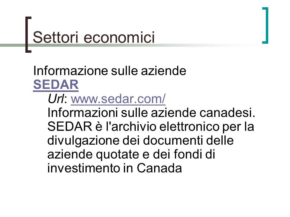 Settori economici Informazione sulle aziende SEDAR SEDAR Url: www.sedar.com/ Informazioni sulle aziende canadesi. SEDAR è l'archivio elettronico per l