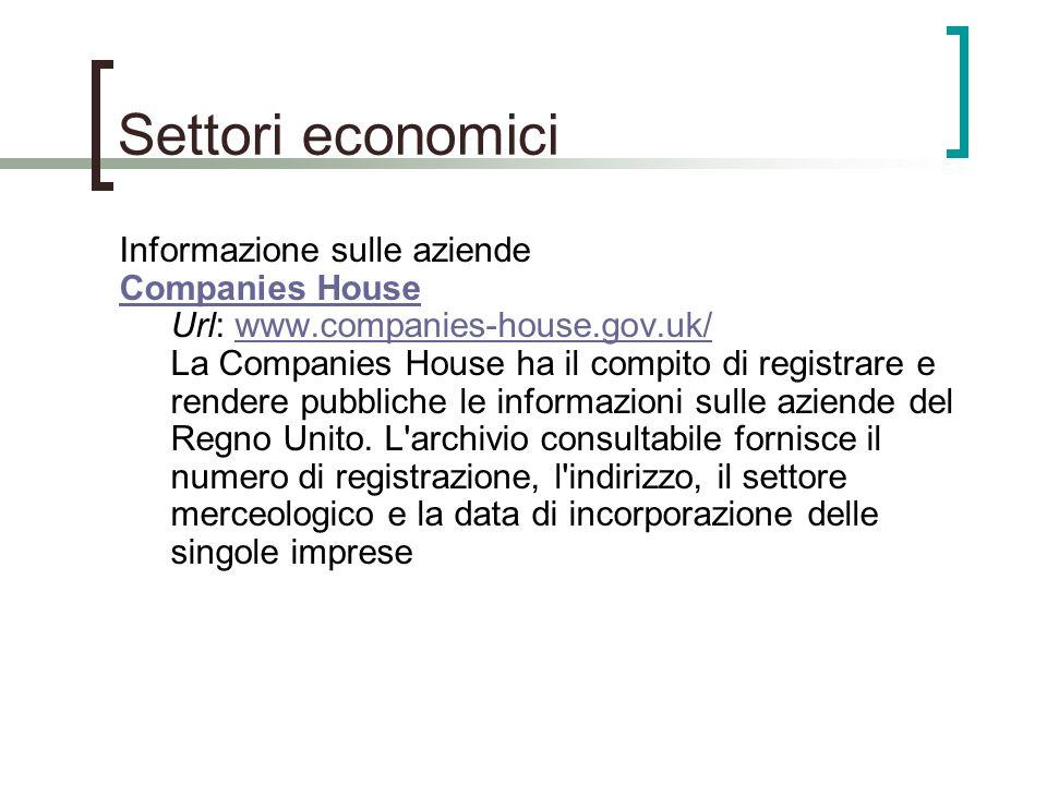 Settori economici Informazione sulle aziende Companies House Companies House Url: www.companies-house.gov.uk/ La Companies House ha il compito di regi