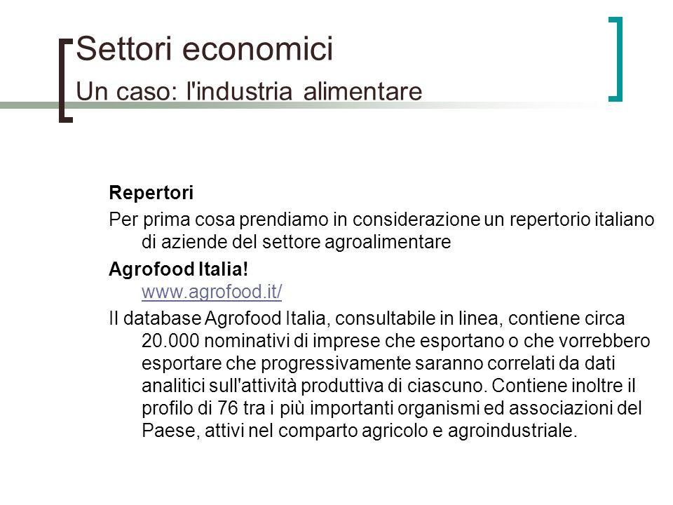 Settori economici Un caso: l'industria alimentare Repertori Per prima cosa prendiamo in considerazione un repertorio italiano di aziende del settore a