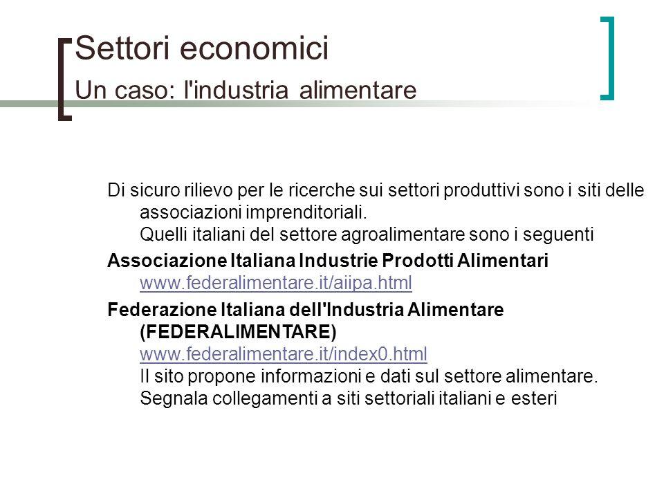 Settori economici Un caso: l'industria alimentare Di sicuro rilievo per le ricerche sui settori produttivi sono i siti delle associazioni imprenditori