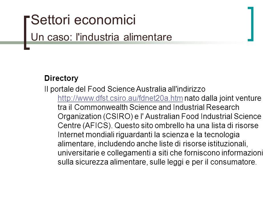 Settori economici Un caso: l'industria alimentare Directory Il portale del Food Science Australia all'indirizzo http://www.dfst.csiro.au/fdnet20a.htm