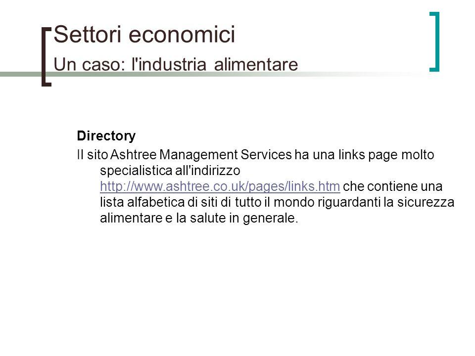 Settori economici Un caso: l'industria alimentare Directory Il sito Ashtree Management Services ha una links page molto specialistica all'indirizzo ht