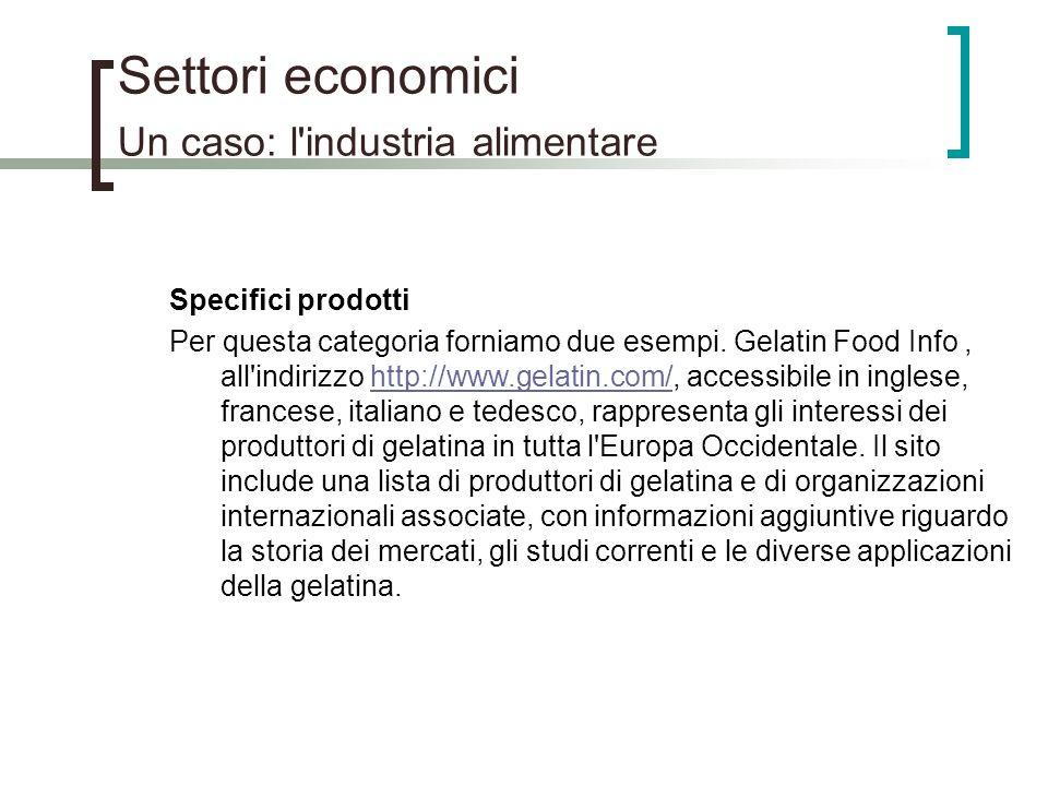 Settori economici Un caso: l'industria alimentare Specifici prodotti Per questa categoria forniamo due esempi. Gelatin Food Info, all'indirizzo http:/