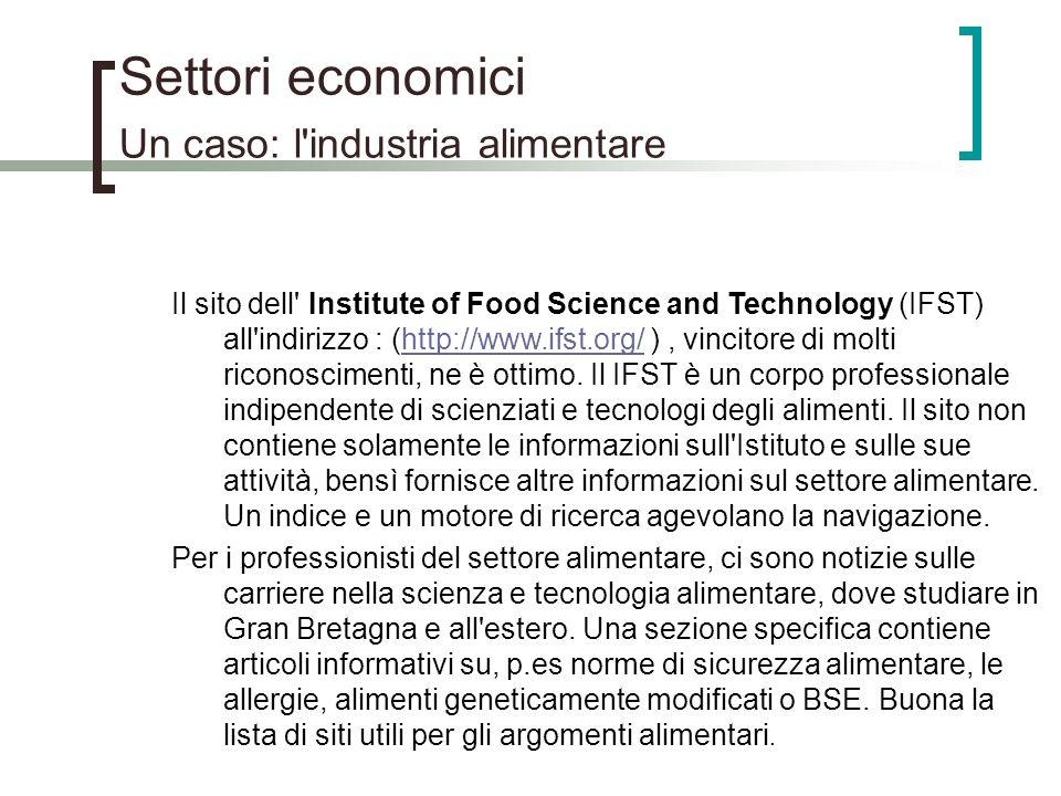 Settori economici Un caso: l'industria alimentare Il sito dell' Institute of Food Science and Technology (IFST) all'indirizzo : (http://www.ifst.org/