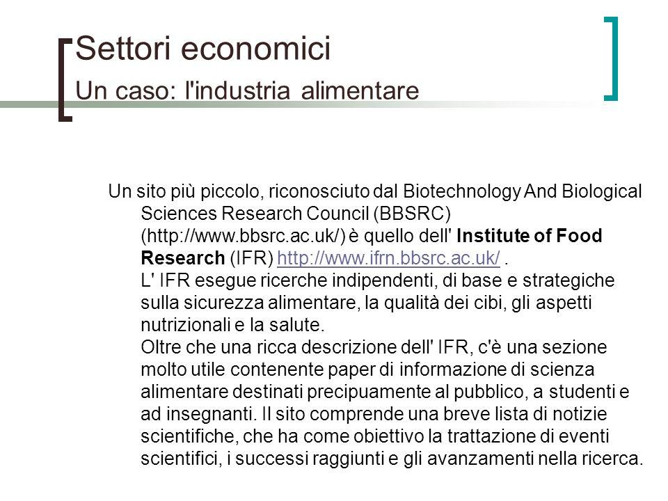 Settori economici Un caso: l'industria alimentare Un sito più piccolo, riconosciuto dal Biotechnology And Biological Sciences Research Council (BBSRC)