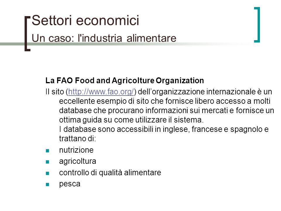 Settori economici Un caso: l'industria alimentare La FAO Food and Agricolture Organization Il sito (http://www.fao.org/) dellorganizzazione internazio