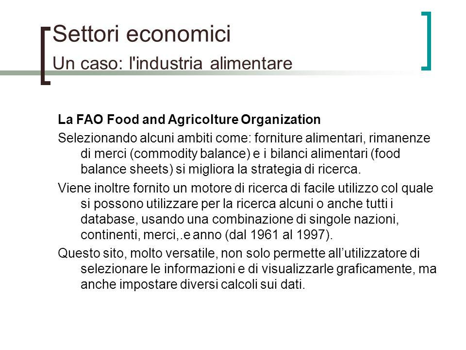 Settori economici Un caso: l'industria alimentare La FAO Food and Agricolture Organization Selezionando alcuni ambiti come: forniture alimentari, rima