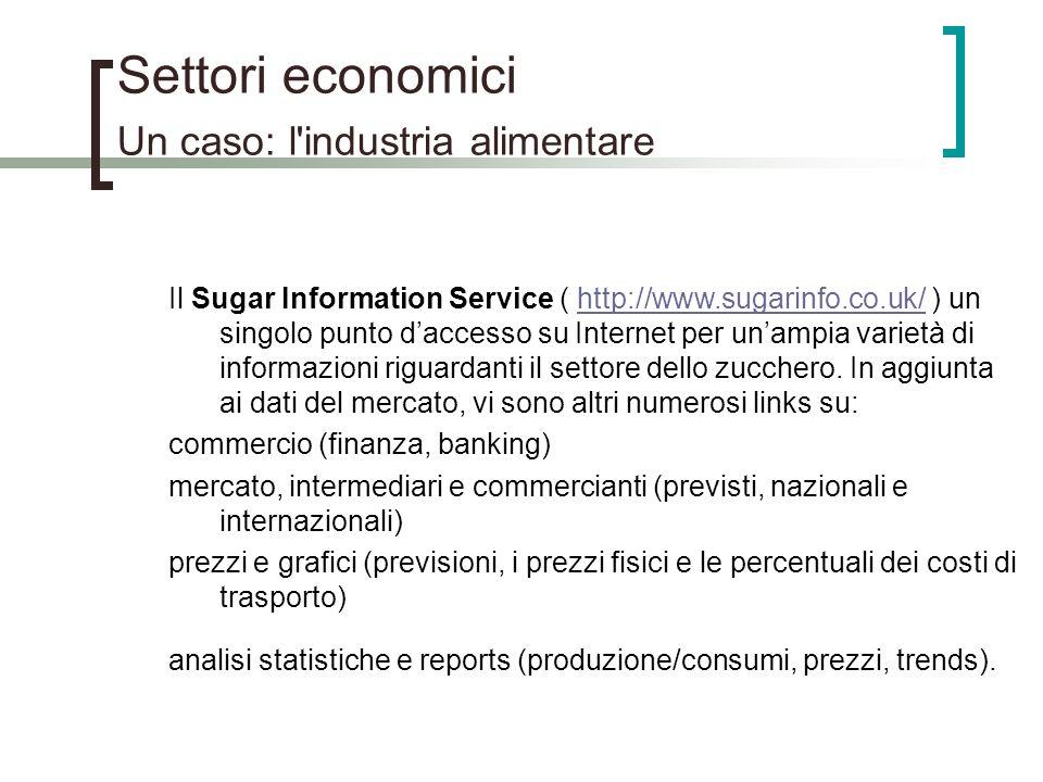 Settori economici Un caso: l'industria alimentare Il Sugar Information Service ( http://www.sugarinfo.co.uk/ ) un singolo punto daccesso su Internet p
