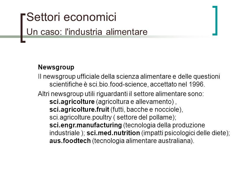 Settori economici Un caso: l'industria alimentare Newsgroup Il newsgroup ufficiale della scienza alimentare e delle questioni scientifiche è sci.bio.f