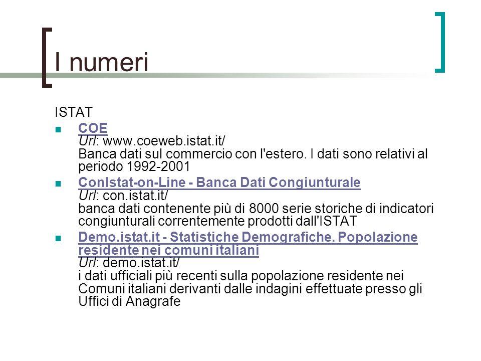 I numeri ISTAT COE Url: www.coeweb.istat.it/ Banca dati sul commercio con l'estero. I dati sono relativi al periodo 1992-2001 COE ConIstat-on-Line - B