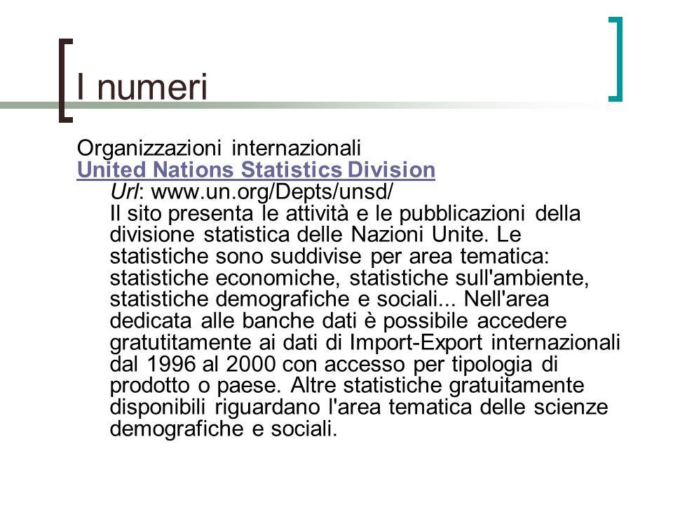 I numeri Organizzazioni internazionali United Nations Statistics Division United Nations Statistics Division Url: www.un.org/Depts/unsd/ Il sito prese