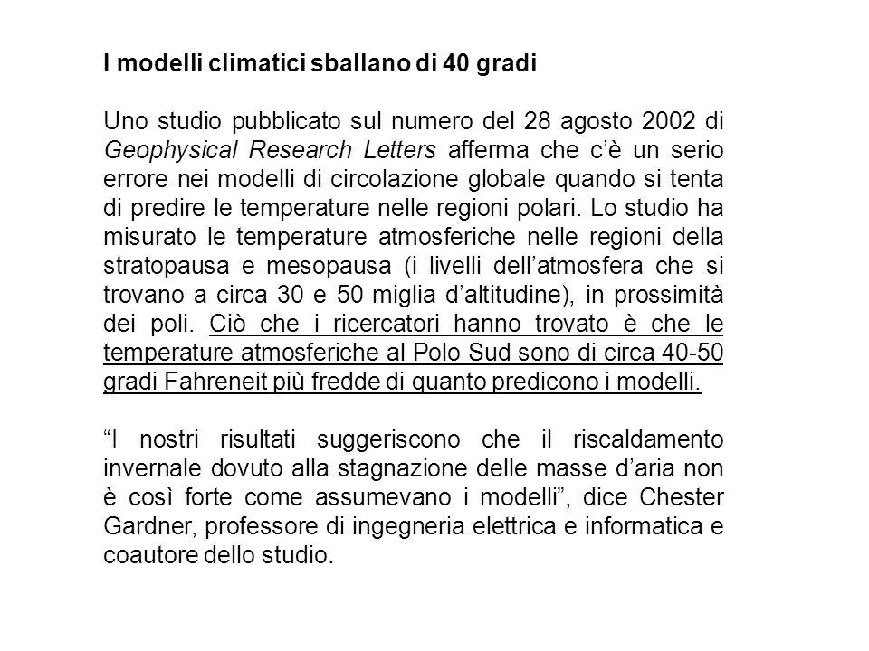 I modelli climatici sballano di 40 gradi Uno studio pubblicato sul numero del 28 agosto 2002 di Geophysical Research Letters afferma che cè un serio e