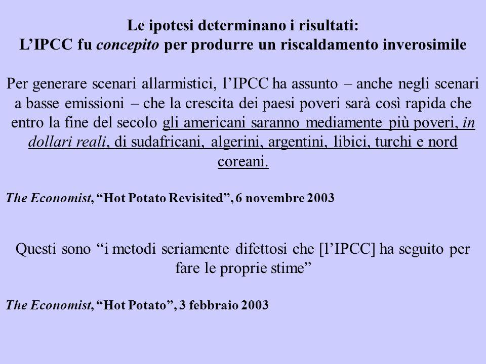 Le ipotesi determinano i risultati: LIPCC fu concepito per produrre un riscaldamento inverosimile Per generare scenari allarmistici, lIPCC ha assunto