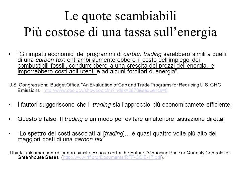 Le quote scambiabili Più costose di una tassa sullenergia Gli impatti economici dei programmi di carbon trading sarebbero simili a quelli di una carbo
