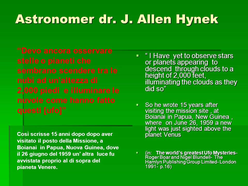 Astronomer dr. J. Allen Hynek I Have yet to observe stars or planets appearing to descend through clouds to a height of 2,000 feet, illuminating the c