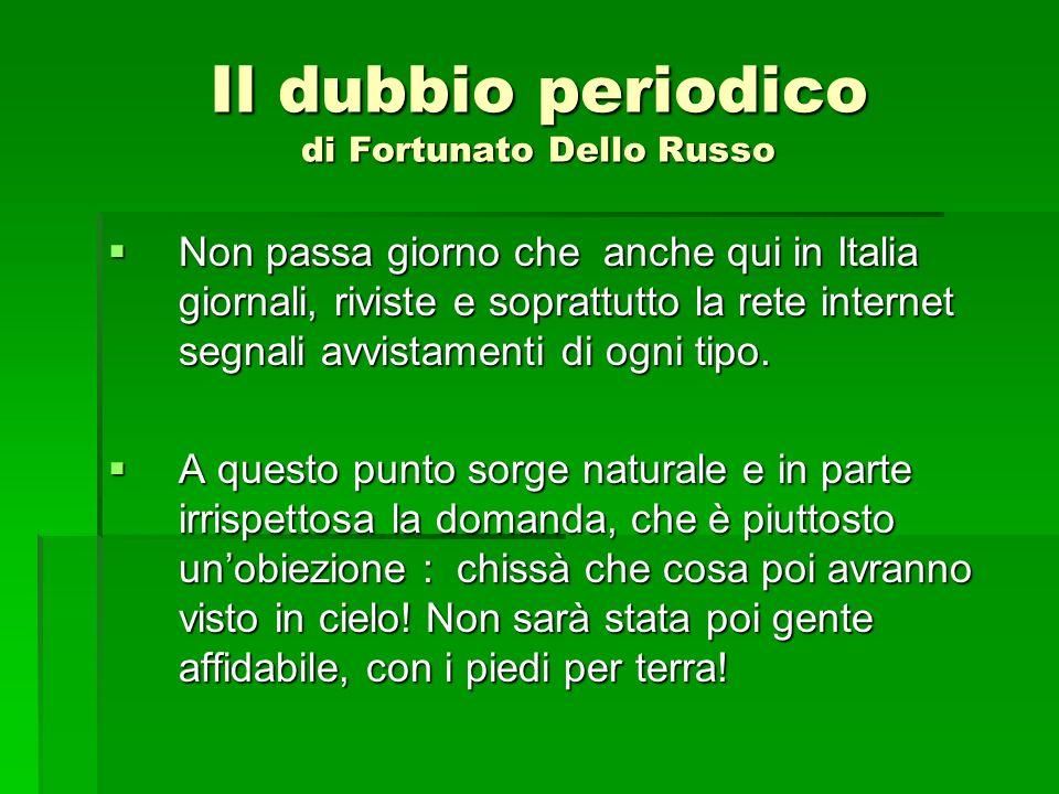 Il dubbio periodico di Fortunato Dello Russo Non passa giorno che anche qui in Italia giornali, riviste e soprattutto la rete internet segnali avvista