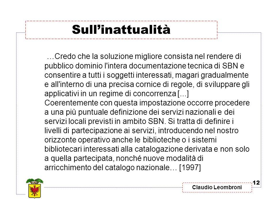 Claudio Leombroni …Credo che la soluzione migliore consista nel rendere di pubblico dominio l'intera documentazione tecnica di SBN e consentire a tutt