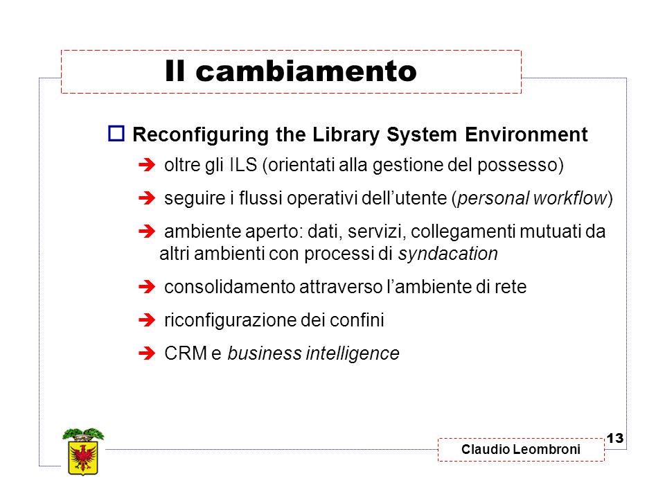 Claudio Leombroni Reconfiguring the Library System Environment oltre gli ILS (orientati alla gestione del possesso) seguire i flussi operativi dellute