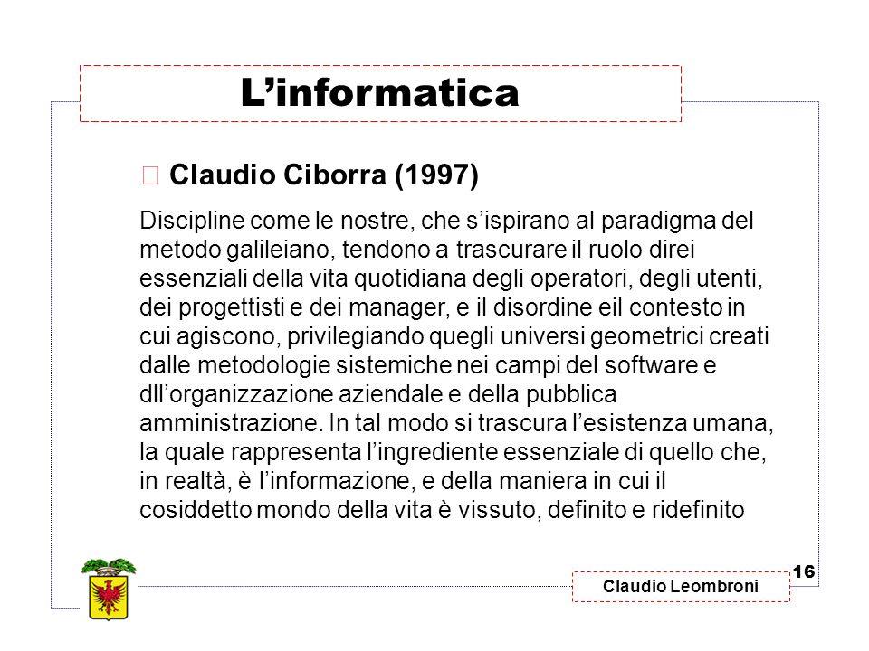 Claudio Leombroni  Claudio Ciborra (1997) Discipline come le nostre, che sispirano al paradigma del metodo galileiano, tendono a trascurare il ruolo