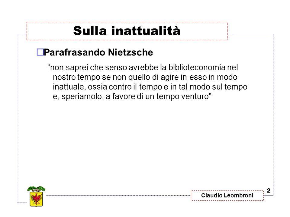 Parafrasando Nietzsche non saprei che senso avrebbe la biblioteconomia nel nostro tempo se non quello di agire in esso in modo inattuale, ossia contro