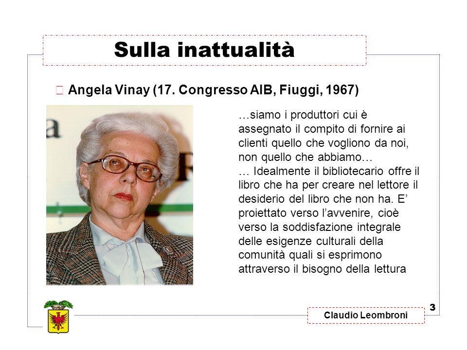Claudio Leombroni Sulla inattualità 3  Angela Vinay (17. Congresso AIB, Fiuggi, 1967) …siamo i produttori cui è assegnato il compito di fornire ai cl