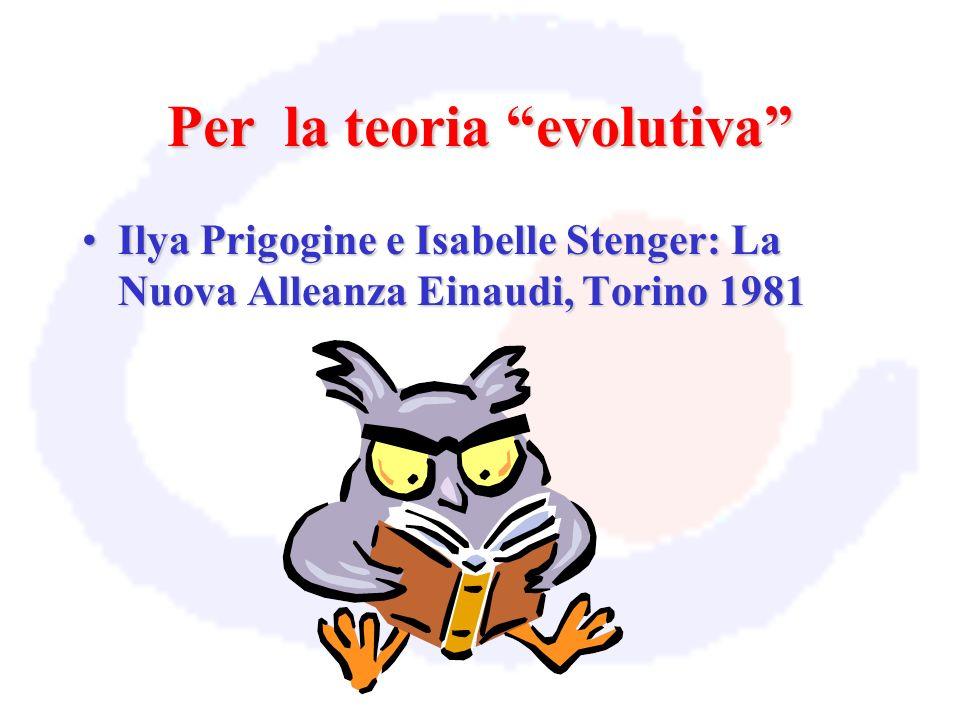 Per la teoria evolutiva Ilya Prigogine e Isabelle Stenger: La Nuova Alleanza Einaudi, Torino 1981Ilya Prigogine e Isabelle Stenger: La Nuova Alleanza