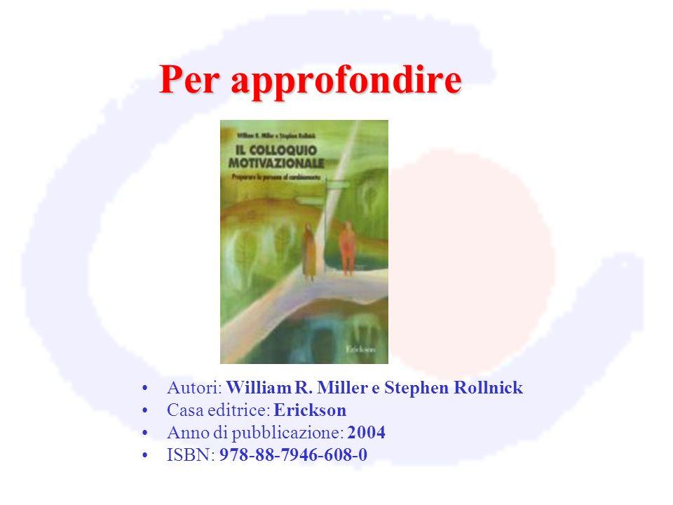Autori: William R. Miller e Stephen Rollnick Casa editrice: Erickson Anno di pubblicazione: 2004 ISBN: 978-88-7946-608-0 Per approfondire
