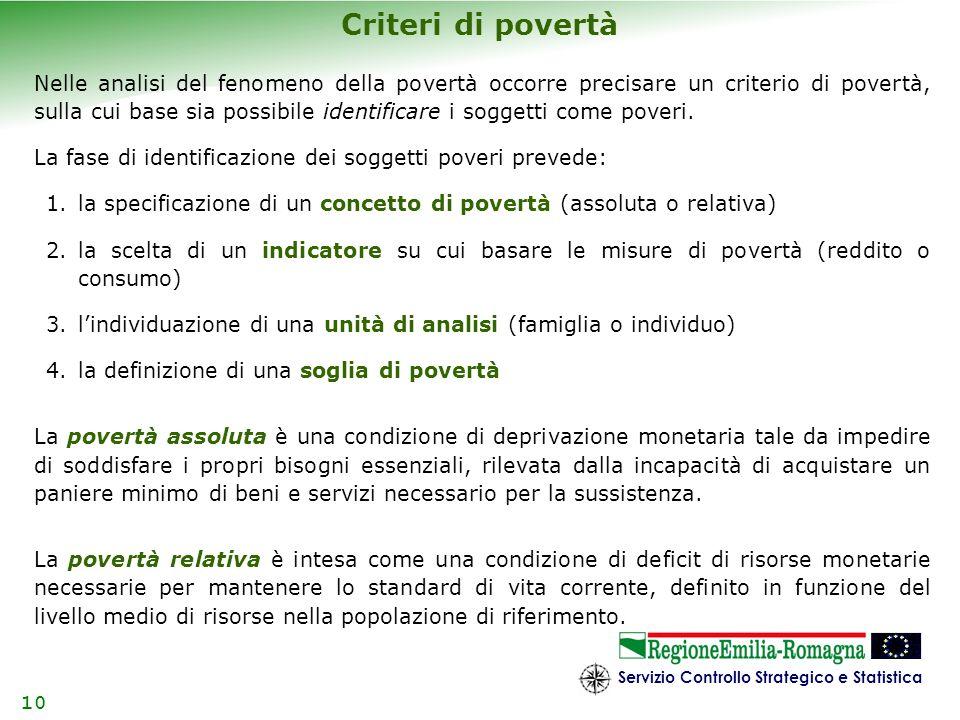 Servizio Controllo Strategico e Statistica 10 Nelle analisi del fenomeno della povertà occorre precisare un criterio di povertà, sulla cui base sia po