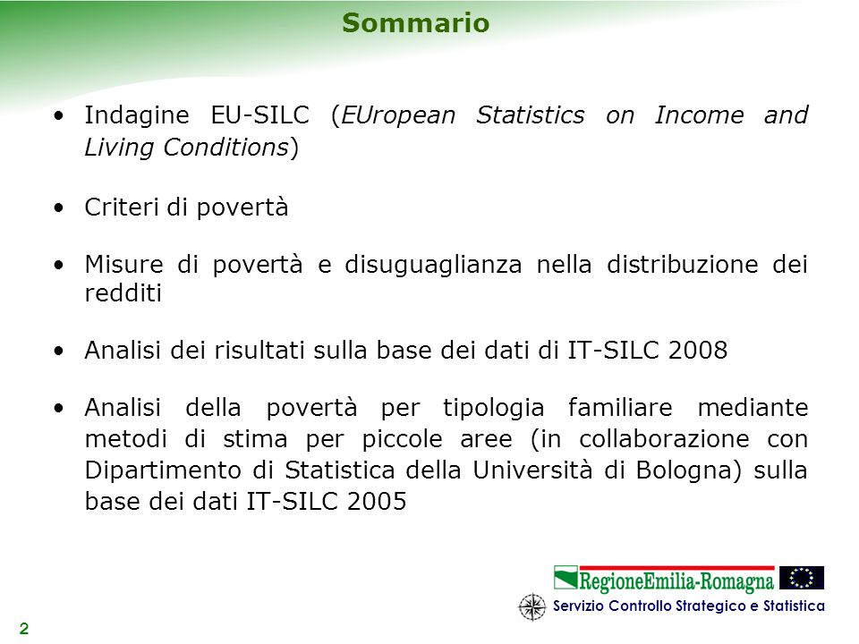 Servizio Controllo Strategico e Statistica 2 Sommario Indagine EU-SILC (EUropean Statistics on Income and Living Conditions) Criteri di povertà Misure