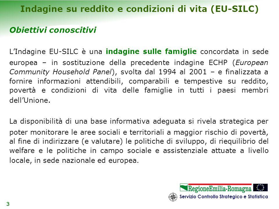 Servizio Controllo Strategico e Statistica 4 Versione italiana di EU-SILC (IT-SILC) In Italia, lIstituto Nazionale di Statistica ha optato per una indagine di tipo campionario (Indagine su reddito e condizioni di vita).