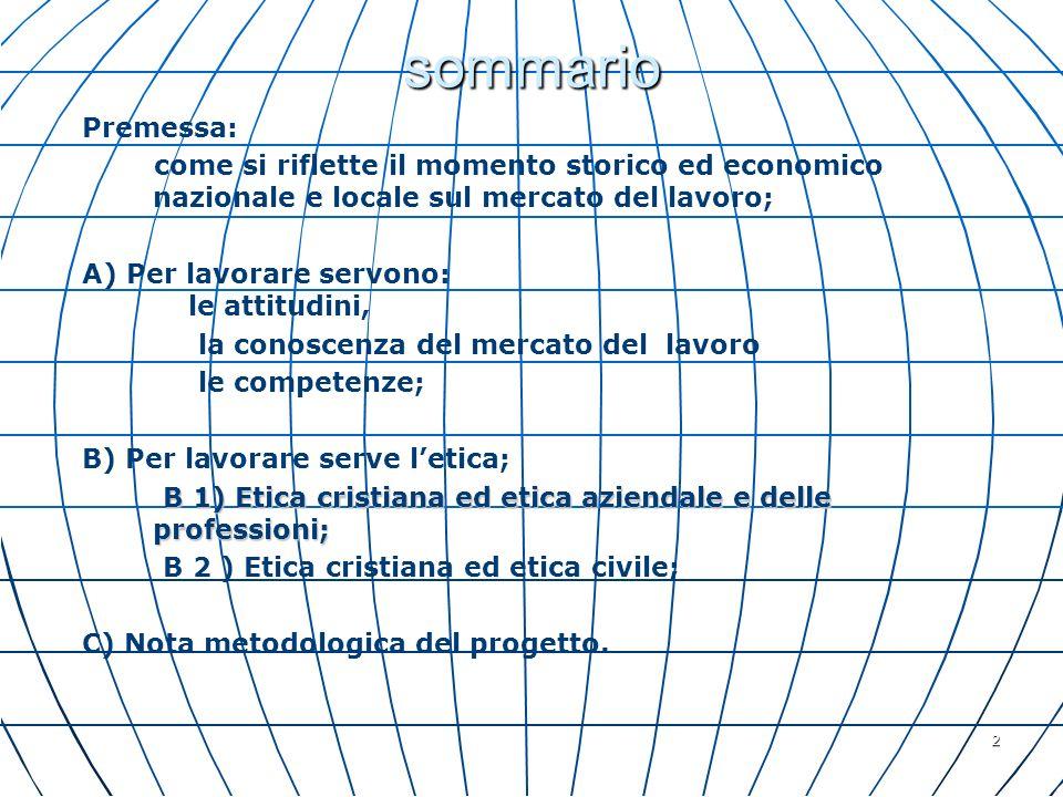 2 sommario Premessa: come si riflette il momento storico ed economico nazionale e locale sul mercato del lavoro; A) Per lavorare servono: le attitudin
