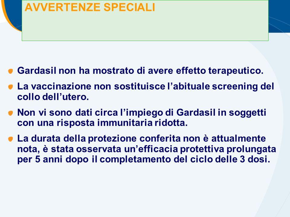 AVVERTENZE SPECIALI Gardasil non ha mostrato di avere effetto terapeutico.