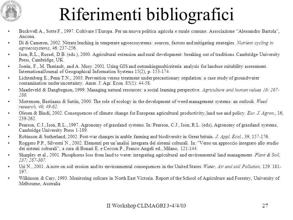 II Workshop CLIMAGRI 3-4/4/0327 Riferimenti bibliografici Buckwell A., Sotte F., 1997. Coltivare lEuropa. Per un nuova politica agricola e rurale comu