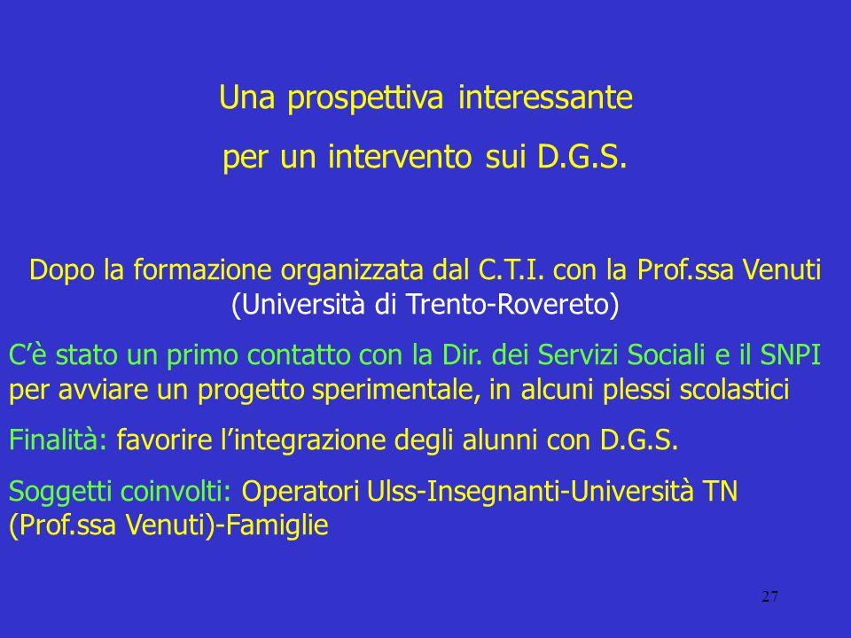 27 Una prospettiva interessante per un intervento sui D.G.S. Dopo la formazione organizzata dal C.T.I. con la Prof.ssa Venuti (Università di Trento-Ro