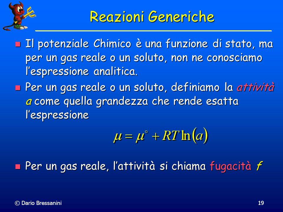 © Dario Bressanini19 Il potenziale Chimico è una funzione di stato, ma per un gas reale o un soluto, non ne conosciamo lespressione analitica. Il pote